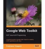 Google Web Toolkit: GWT Java Ajax Programming (Paperback) - Common