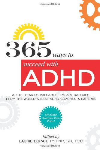 365 ways to succeed with ADHD: A Full Year of Valuable Tips and Strategies From the Worlds Best Coaches and Experts