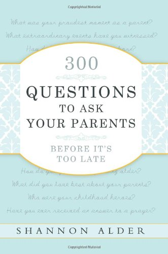 300-questions-to-ask-your-parents-before-its-too-late