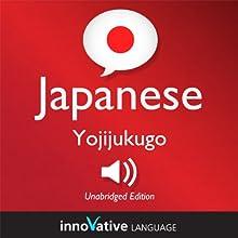 Learn Japanese - Yojijukugo Japanese: Lessons 1-25  by Innovative Language Learning Narrated by Innovative Language Learning
