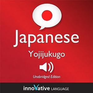 Learn Japanese - Yojijukugo Japanese: Lessons 1-25 Audiobook