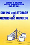 Drying and Storage Of Grains and Oilseeds [Hardcover] [1992] 1992 Ed. Donald B. Brooker, F.W. Bakker-Arkema, Carl W. Hall