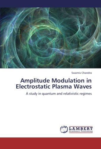 Amplitude Modulation in Electrostatic Plasma Waves: A study in quantum and relativistic regimes PDF