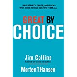 Great by Choice: Uncertainty, Chaos, and Luck--Why Some Thrive Despite Them All ~ Jim Collins