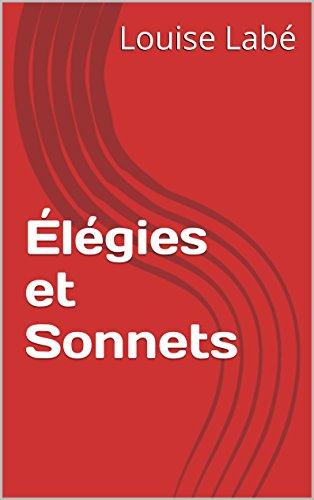 Louise Labé - Élégies et Sonnets (French Edition)