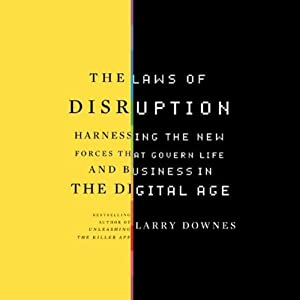 The Laws of Disruption: Harnessing the New Forces that Govern Life and Business | [Larry Downes]