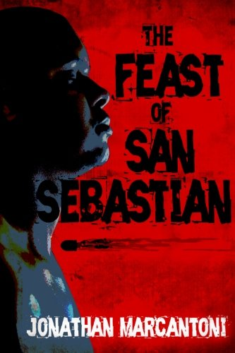 The Feast of San Sebastian: Jonathan Marcantoni: 9780986023385: Amazon.com: Books