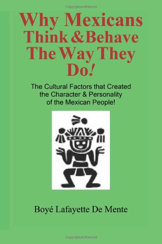 Why Mexicans Think &amp; Behave the Way They Do!: The Cultural Factors that Created the Character &amp; Personality of the Mexican People! (Cultural Insight Guide), Buch