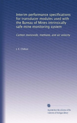 Interim Performance Specifications For Transducer Modules Used With The Bureau Of Mines Intrinsically Safe Mine Monitoring System: Carbon Monoxide, Methane, And Air Velocity front-1037326
