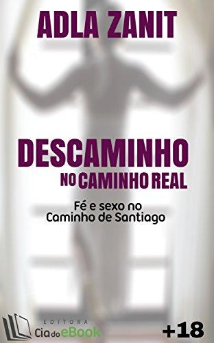 Descaminho no Caminho Real: Fé e sexo no Caminho de Santiago
