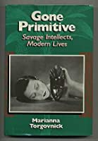 Gone Primitive: Savage Intellects, Modern Lives