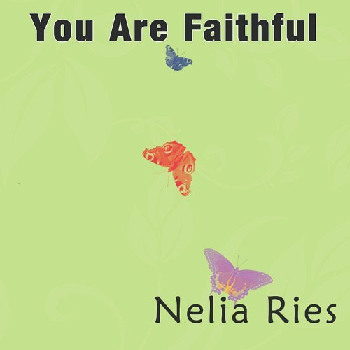 You Are Faithful by Nelia Ries