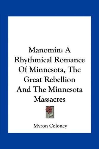 Manomin: A Rhythmical Romance of Minnesota, the Great Rebellion and the Minnesota Massacres
