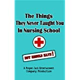 The Things They Never Taught You In Nursing School (But Should Have!) (NurseFail.com's Books For Nursing Survival)