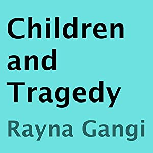 Children and Tragedy | [Rayna Gangi]