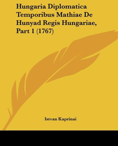 Hungaria Diplomatica Temporibus Mathiae de Hunyad Regis Hungariae, Part 1 (1767)