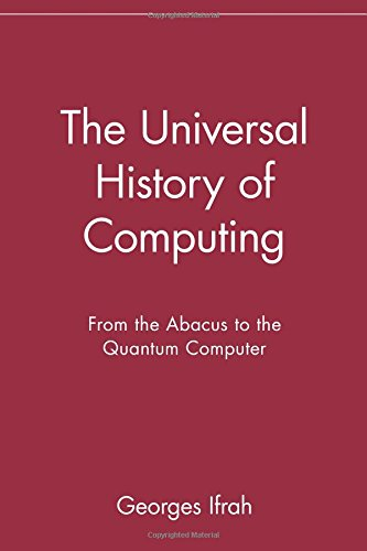 The Universal History of Computing: From the Abacus to the Quantum Computer