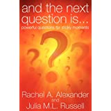 And The Next Question Is - Powerful Questions For Sticky Momentsby Rachel A. Alexander