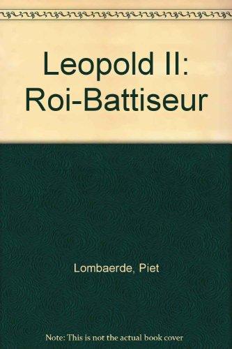 Leopold Ii: Roi-Battiseur (French Edition)