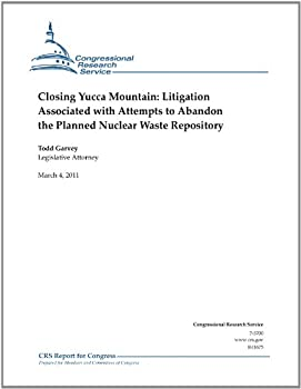 closing yucca mountain: litigation associated with attempts to abandon the planned nuclear waste repository - crs report - todd garvey