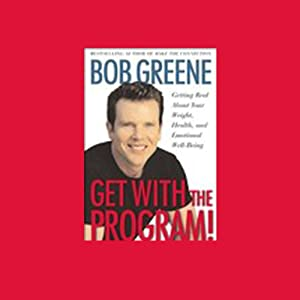 Get with the Program! Getting Real About Your Weight, Health, and Emotional Well-Being | [Bob Greene]