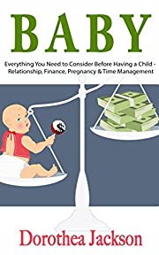 Baby: Everything You Need to Consider Before Having a Child - Relationship, Finance, Pregnancy & Time Management (Baby Names, Baby Food, Child Nutrition, ... Planning, First Time Mom, Mom Health)
