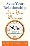 Sync Your Relationship, Save Your Marriage: Four Steps to Getting Back on Track   [SYNC YOUR RELATIONSHIP SAVE YO] [Hardcover]