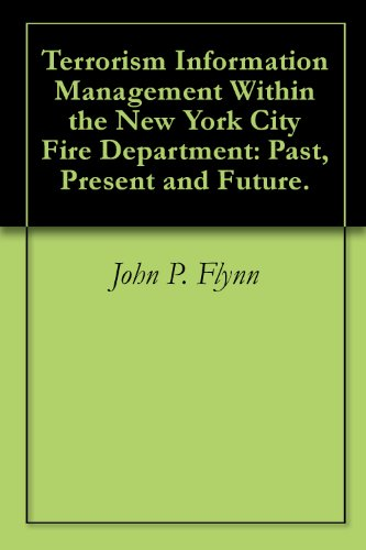 John P. Flynn - Terrorism Information Management Within the New York City Fire Department: Past, Present and Future. (English Edition)
