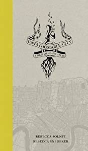 Unfathomable City: A New Orleans Atlas by Rebecca Solnit and Rebecca Snedeker