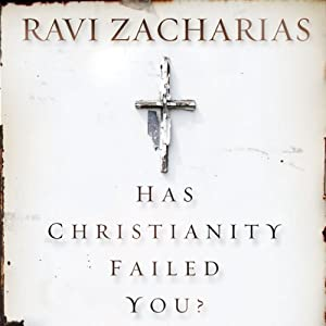 Has Christianity Failed You? | [Ravi Zacharias]