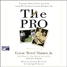 The Pro: Lessons from My Father About Golf and Life (       UNABRIDGED) by Claude Harmon Narrated by Joseph Buttler