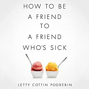 How to Be a Friend to a Friend Who's Sick | [Letty Cottin Pogrebin]