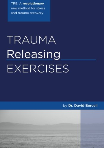 Trauma Releasing Exercises (TRE):: A revolutionary new method for stress/trauma recovery.