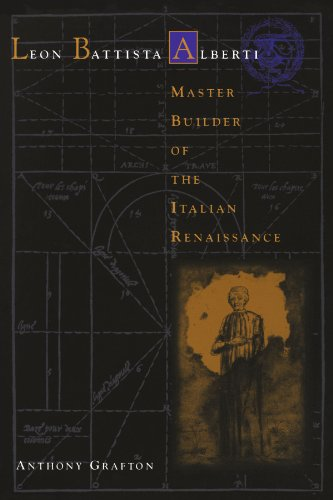 Leon Battista Alberti Master Builder of the Italian Renaissance