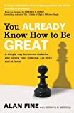 You Already Know How to Be Great: A Simple Way Remove Obstacles and Unlock Your Potential - At Work and at Home. by Alan Fine, Rebecca R. Merrill