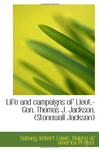 Life and campaigns of Lieut.-Gen. Thomas J. Jackson, (Stonewall Jackson)