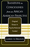 Transitions in Consciousness from an African American Perspective (0761827005) by Ferguson, Carroy U.