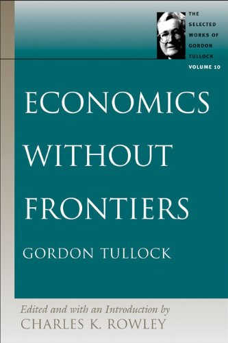 The Economics without Frontiers (The Selected Works of Gordon Tullock) (Selected Works of Gordon Tullock, The)