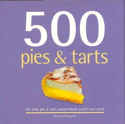 500 Pies & Tarts by Rebecca Baugniet