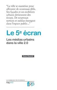 Le 5e écran, les médias urbains dans la ville 2.0 par Bruno Marzloff