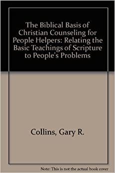 christian counseling by gary r collins A proven 'course' in pastoral counseling---now revised and expanded dr collins  includes recent research and strategies for dealing with problems such as.