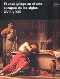 echange, troc  - Le vase grec dans l'art europeen des XVIIIe et XIXe siecles