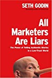 Marketing: All Marketers Are Liars: The Power of Telling Authentic Stories in a Low-Trust World