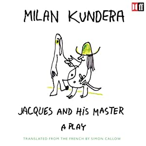 Jacques and His Master | [Milan Kundera]