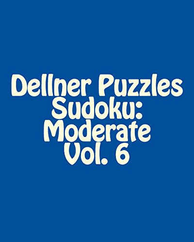 Dellner Puzzles Sudoku: Moderate Vol. 6: Large Grid Sudoku Puzzle Collection
