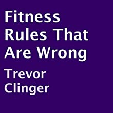 Fitness Rules That Are Wrong (       UNABRIDGED) by Trevor Clinger Narrated by Adam Zens