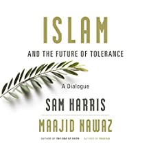 Islam and the Future of Tolerance: A Dialogue Audiobook by Sam Harris, Maajid Nawaz Narrated by Sam Harris, Maajid Nawaz