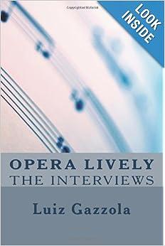http://www.amazon.com/Opera-Lively-Interviews-Luiz-Gazzola/dp/0615729185/ref=sr_1_1?ie=UTF8&qid=1389725298&sr=8-1&keywords=Opera+Lively
