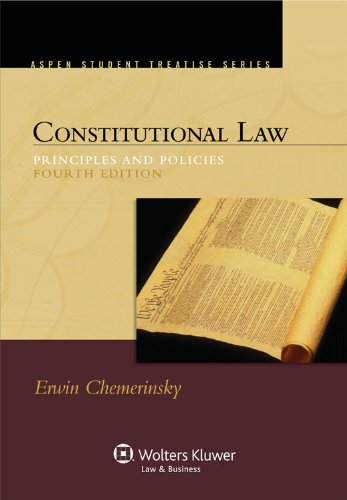 Constitutional Law: Principles and Policies, 4th Edition (Aspen Student Treatise Series)