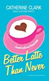 Better Latte Than Never (0061367141) by Clark, Catherine